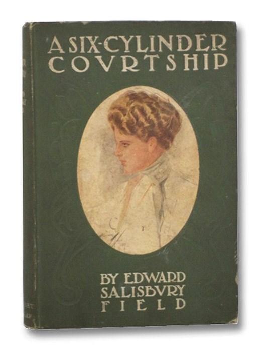 A Six-Cylinder Courtship, Field, Edward Salisbury