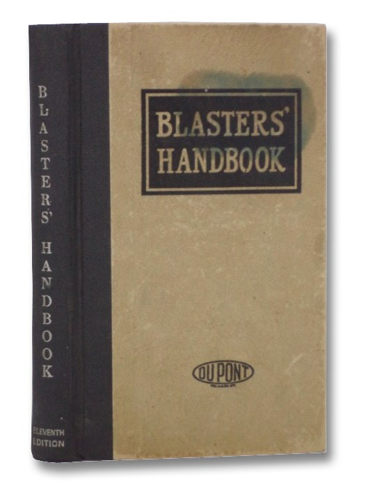 Blasters' Handbook: A Manual Describing Explosives and Practical Methods of Using Them, Du Pont, E.I.