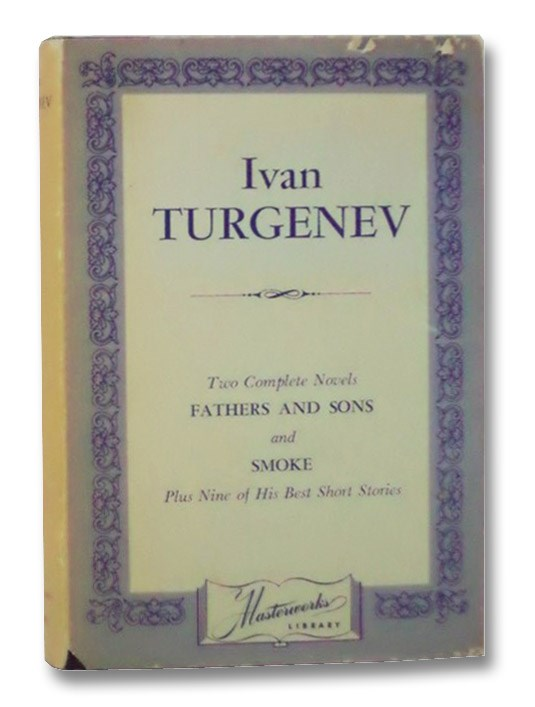 Collected Works of Ivan Turgenev: Two Complete Novels, Fathers and Sons and Smoke, Plus Nine of His Best Short Stories (Masterworks Library), Turgenev, Ivan