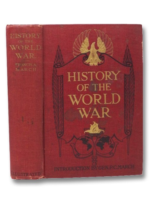 History of the World War: An Authentic Narrative of the World's Greatest War, March, Francis A.; Beamish, Richard J.; March, Peyton C.