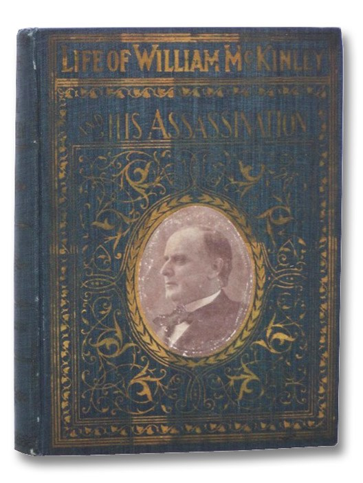 Life and Distinguished Services of William McKinley, Our Martyr President, Together with an Account of the President's Death and Burial (Memorial Edition, Illustrated with many Half-Tone Views and Portraits), Halstead, Murat; Depew, Chauncey M.; Grosvenor, C.H.; Halstead, Albert; Sherman, John; Munson, A.J.