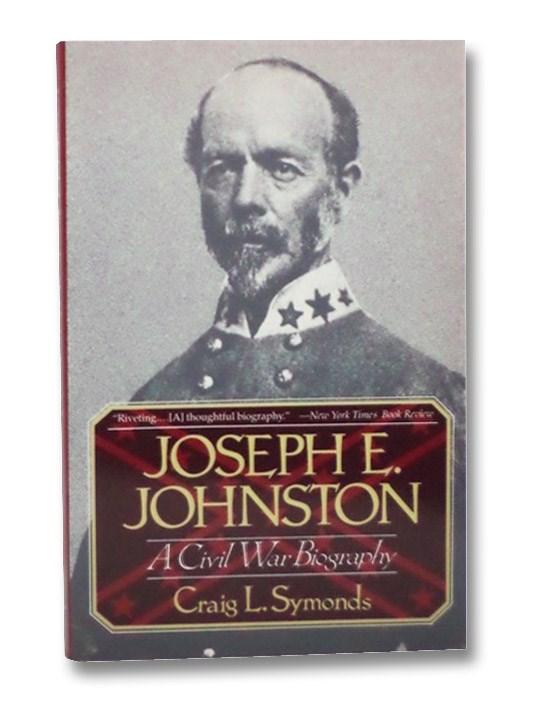 Joseph E. Johnston: A Civil War Biography, Symonds, Craig L.