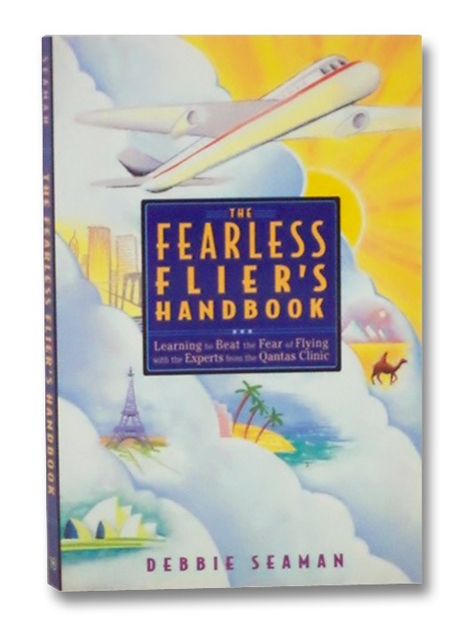 The Fearless Flier's Handbook: Learning to Beat the Fear of Flying with the Experts from the Qantas Clinic, Seaman, Debbie
