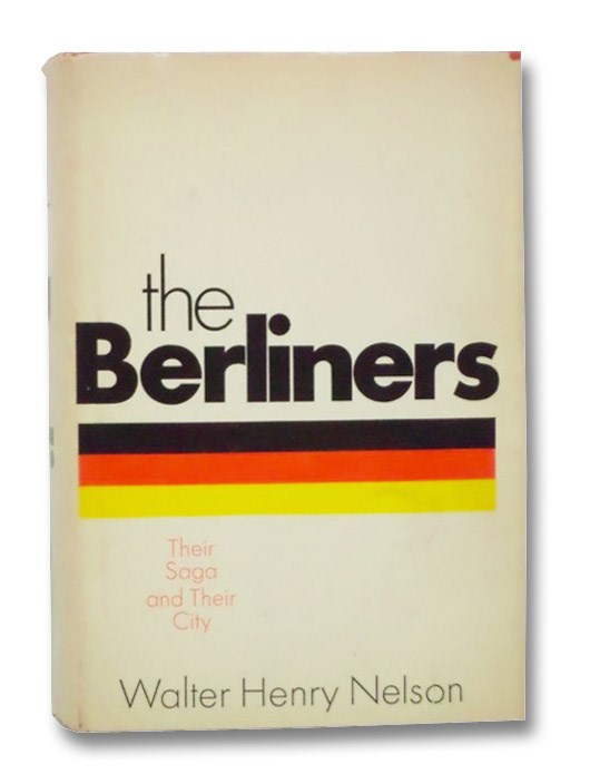 The Berliners: Their Saga and Their City, Nelson, Walter Henry