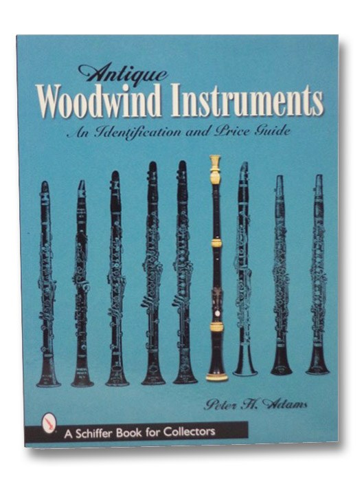 Antique Woodwind Instruments: An Identification And Price Guide, Adams, Peter H.