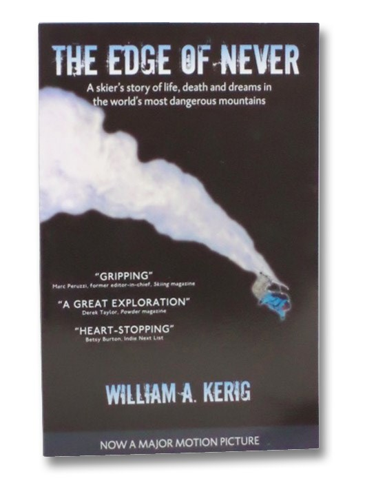 The Edge of Never: A Skier's Story of Life, Death, and Dreams in the World's Most Dangerous Mountains, Kerig, William A.