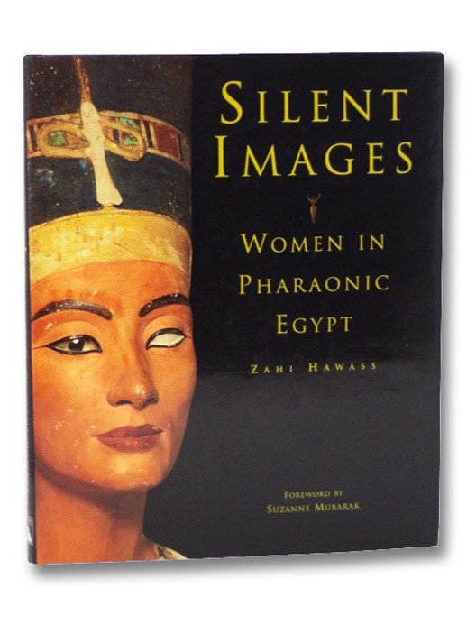 Silent Images: Women in Pharaonic Egypt, Hawass, Zahi