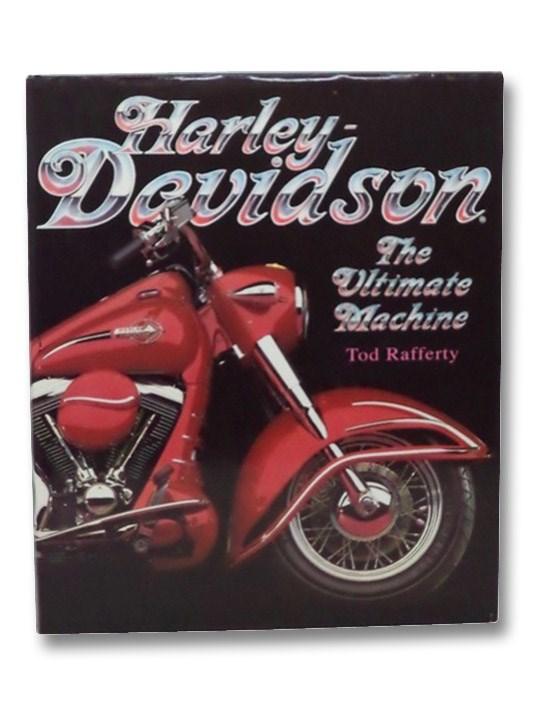 Harley Davidson: The Ultimate Machine, Rafferty, Tod