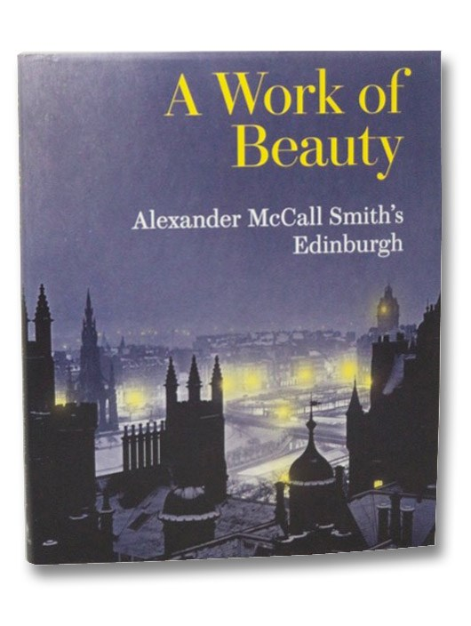 A Work of Beauty: Alexander McCall Smith's Edinburgh, McCall Smith, Alexander