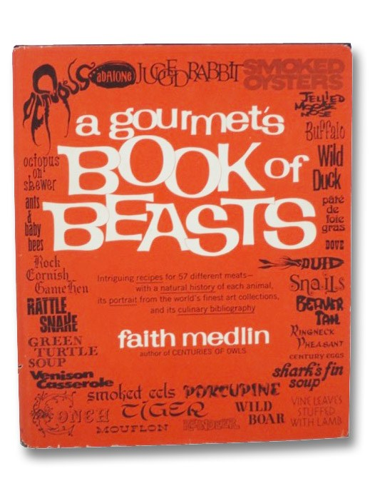 A Gourmet's Book of Beasts: Intriguing Recipes for 57 Different Meats--with a Natural History of Each Animal, its Portrait from the World's Finest Art Collections, and its Culinary Bibliography, Medlin, Faith