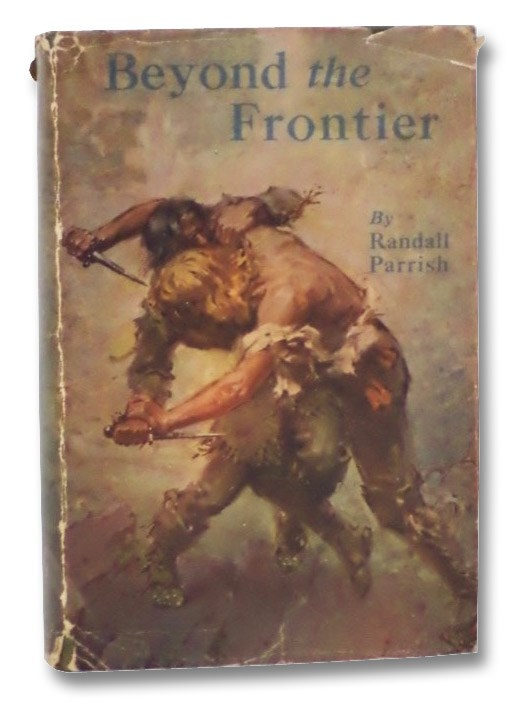 Beyond the Frontier: A Romance of Early Days in the Middle West, Parrish, Randall