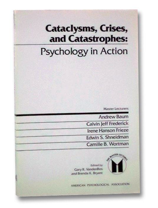 Cataclysms, Crises, and Catastrophes: Psychology in Action (The Master Lectures), Baum, Andrew; Frederick, Calvin Jeff; Frieze, Irene Hanson; Shneidman, Edwin S.; Wortman, Camille B.; VandenBos, Gary R.; Bryant, Brenda K.