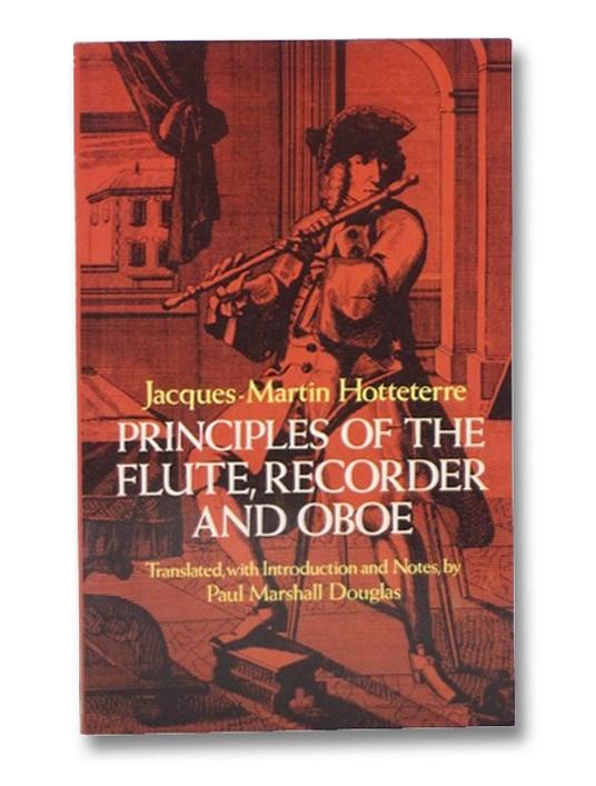 Principles of the Flute, Recorder and Oboe (Principes De La Flute) (Dover Books on Music), Hotteterre, Jacques-Martin; Douglas, Paul Marshall