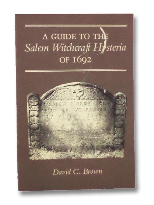 A Guide to the Salem Witchcraft Hysteria of 1692, Brown, David C.