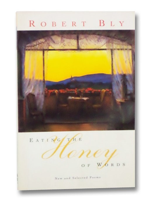 Eating the Honey of Words: New and Selected Poems, Bly, Robert