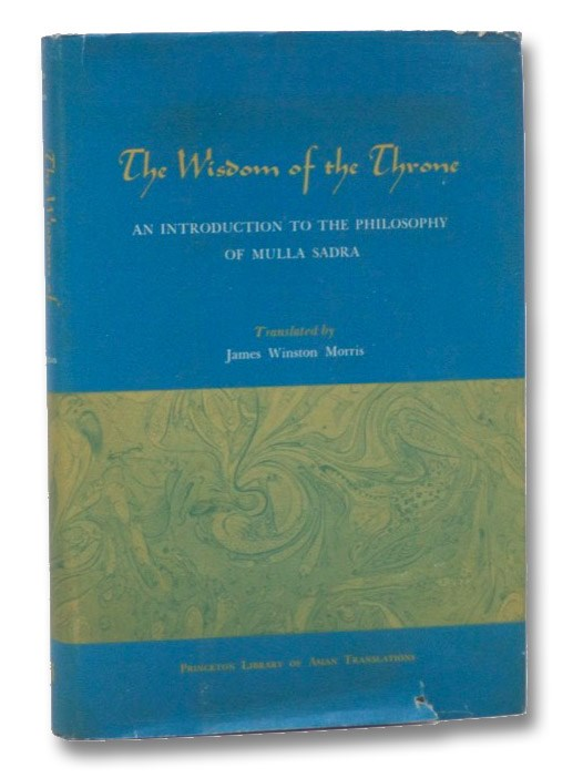 The Wisdom of the Throne: An Introduction to the Philosophy of Mulla Sadra (Princeton Library of Asian Translations) (UNESCO Collection of Representative Works: Arabic Series), Morris, James Winston