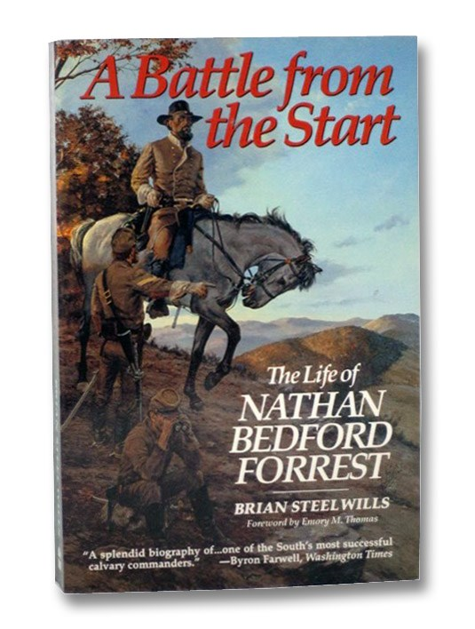 A Battle from the Start: The Life of Nathan Bedford Forrest, Wills, Brian Steel