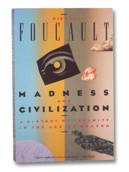 Madness & Civilization: A History of Insanity in the Age of Reason, Foucault, Michel; Howard, Richard