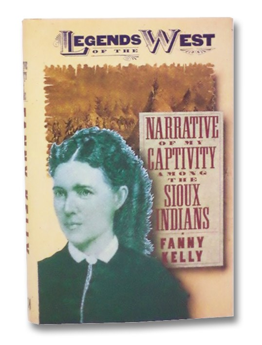 Narrative of My Captivity Among the Sioux Indians (Legends of the West Series), Kelly, Fanny