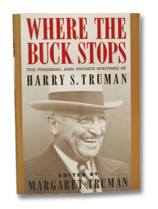 Where the Buck Stops: The Personal and Private Writings of Harry S. Truman, Truman, Margaret (Editor); Truman, Harry S.