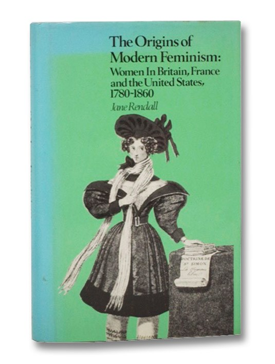The Origins of Modern Feminism: Women in Britain, France and the United States, 1780-1860, Rendall, Jane