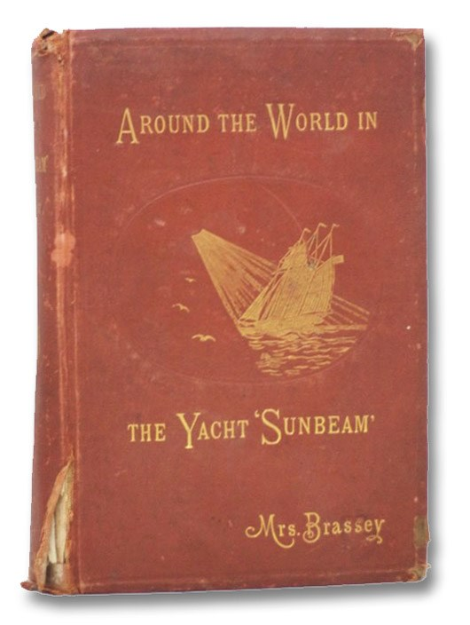 Around the World in the Yacht 'Sunbeam': Our Home On the Ocean For Eleven Months, With Illustrations, Mrs. Brassey