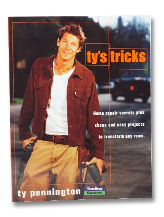 Ty's Tricks: Home Repair Secrets Plus Cheap and Easy Projects to Transform Any Room (Trading Spaces), Pennington, Ty
