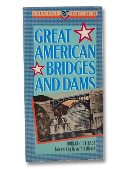 Great American Bridges and Dams (A National Trust Guide, Great American Places Series), Jackson, Donald C.; McCullough, David