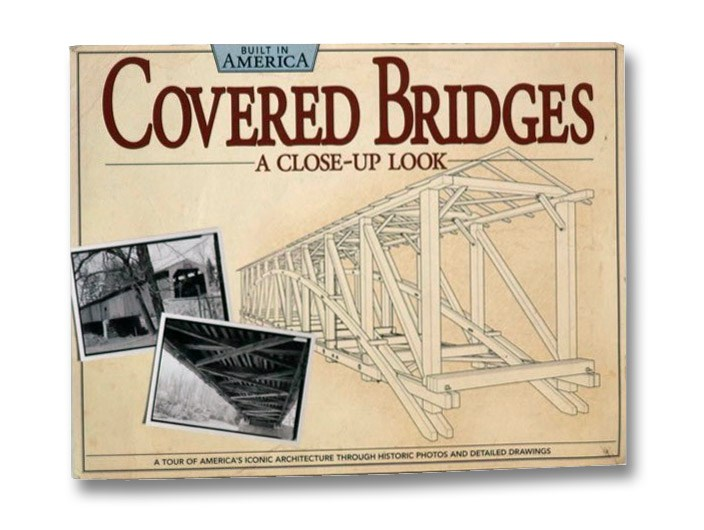 Covered Bridges: A Close-Up Look: A Tour of America's Iconic Architecture Through Historic Photos and Detailed Drawings (Built in America), Walczak, Thomas E.