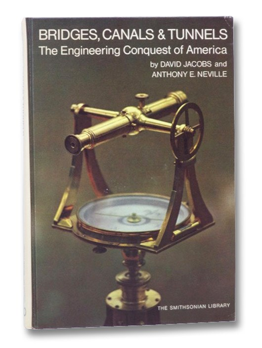 Bridges, Canals & Tunnels: The Engineering Conquest of America (The Smithsonian Library), Jacobs, David; Neville, Anthony E.