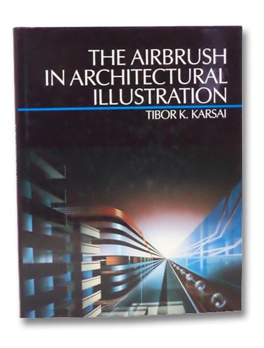 The Airbrush in Architectural Illustration, Karsai, Tibor K.