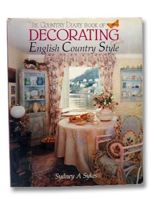 Country Diary Book of Decorating: English Country Style, Sykes, Sydney A.