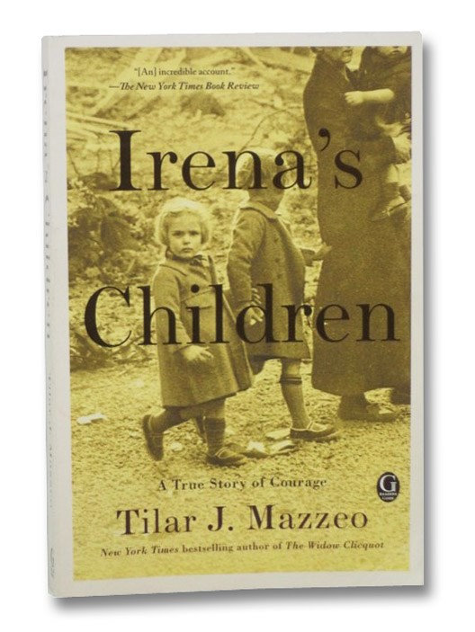 Irena's Children: A True Story of Courage: The Extraordinary Story of the Woman Who Saved 2,500 Children from the Warsaw Ghetto, Mazzeo, Tilar, J.