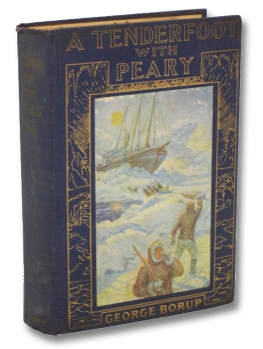 A Tenderfoot with Peary, Borup, George; Melville, G.W. (Preface)