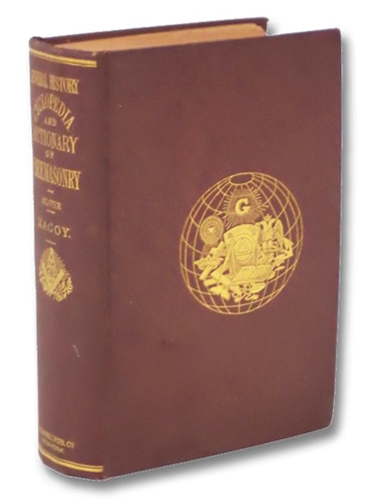 General History, Cyclopedia, and Dictionary of Freemasonry; Containing an Elaborate Account of the Rise and Progress of Freemasonry and its Kindred Associations - Ancient and Modern, also, Definitions of the Technical Terms Used by the Fraternity., Macoy, Robert