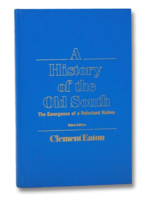 A History of the Old South: The Emergence of a Reluctant Nation, Eaton, Clement
