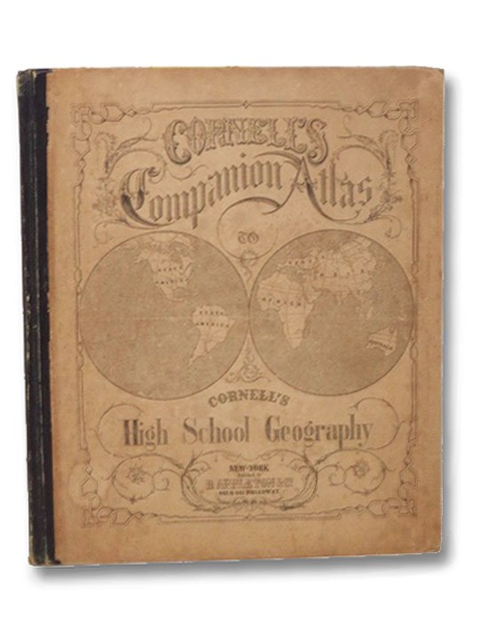 Cornell's Companion Atlas to Cornell's High School Geography: Comprising a Complete Set of Maps, Designed for the Student to Memorize, together with Numerous Maps for Reference, Etc., Cornell, S.S.