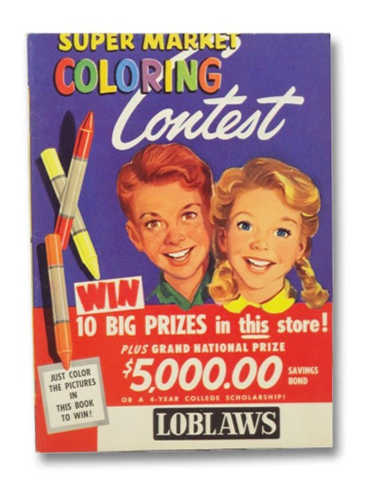Loblaws Super Market Coloring Contest: Win 10 Big Prizes in this store! Plus Grand National Prize $5,000.00 Savings Bond or a 4-Year College Scholarship! Just Color the Pictures in This Book to Win!