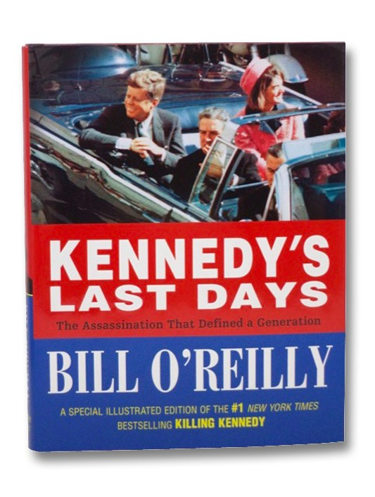 Kennedy's Last Days: The Assassination That Defined a Generation, O'Reilly, Bill