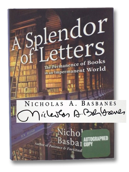 A Splendor of Letters: The Permanence of Books in an Impermanent World, Basbanes, Nicholas A.