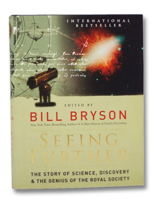 Seeing Further: The Story of Science, Discovery, and the Genius of the Royal Society, Bryson, Bill; Turney, Jon; Gleick, James; Atwood, Margaret; Wertheim, Margaret; Stephenson, Neal; Goldstein, Rebecca Newberger; Schaffer, Simon; Holmes, Richard; Fortey, Richard; Dawkins, Richard; Petrovski, Henry; Ferry, Georgina; Jones, Steve; Ball, Ph