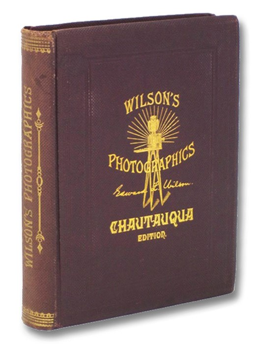 Wilson's Photographics: A Series of Lessons, Accompanied by Notes, on All the Processes which are Needful in the Art of Photography., Wilson, Edward L.