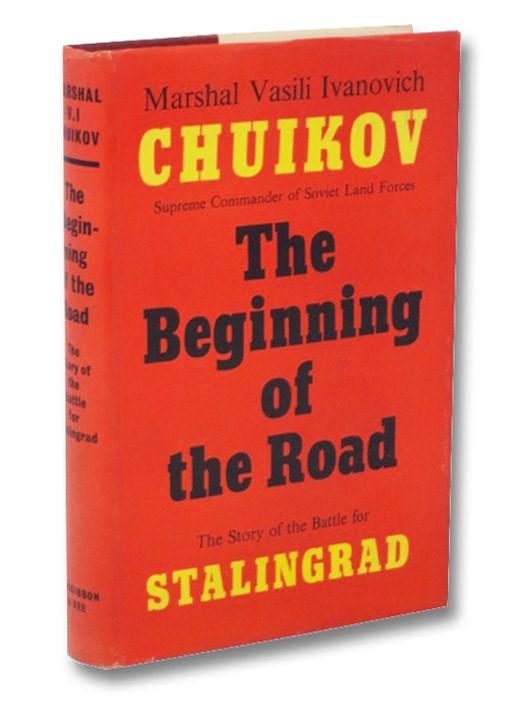 The Beginning of the Road: The Story of the Battle for Stalingrad, Chuikov, Vasili I.; Silver, Harold