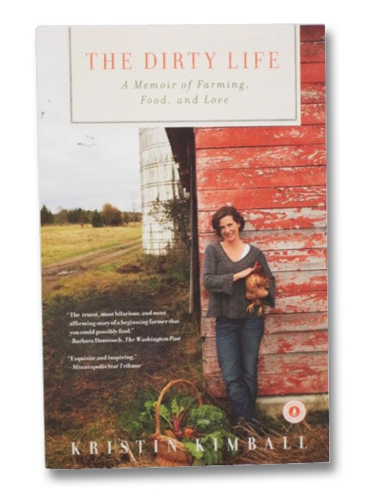 The Dirty Life: A Memoir of Farming, Food, and Love, Kimball, Kristin