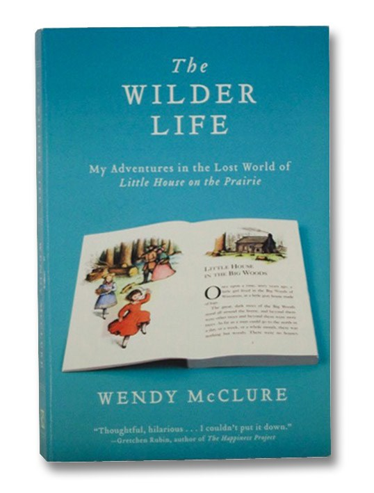 The Wilder Life: My Adventures in the Lost World of Little House on the Prairie, McClure, Wendy