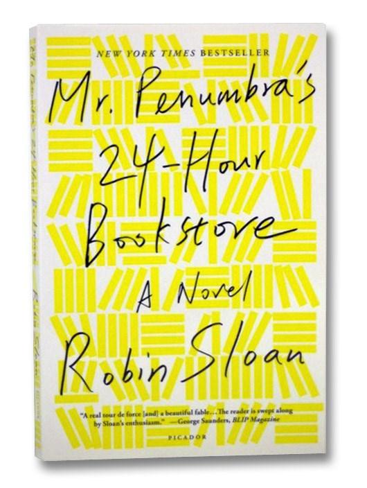 Mr. Penumbra's 24-Hour Bookstore: A Novel, Sloan, Robin