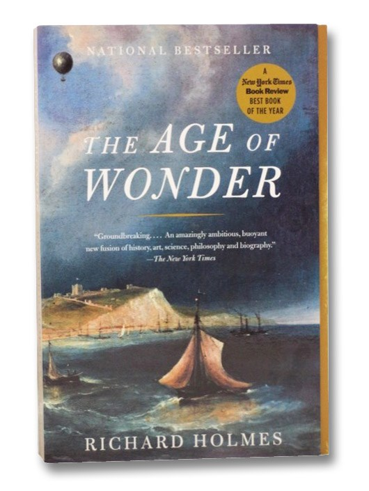 The Age of Wonder: How the Romantic Generation Discovered the Beauty and Terror of Science, Holmes, Richard