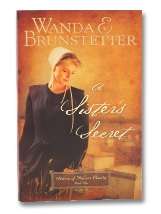 A Sister's Secret (Sisters of Holmes County, Book One), Brunstetter, Wanda E.