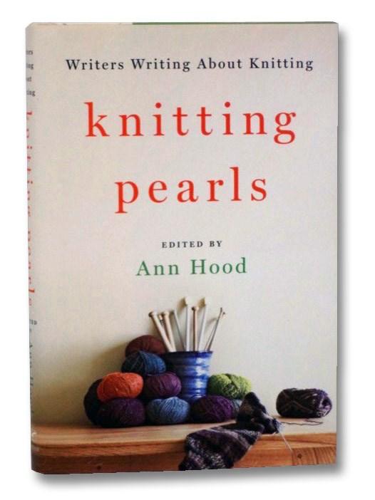 Knitting Pearls: Writers Writing about Knitting, Hood, Ann