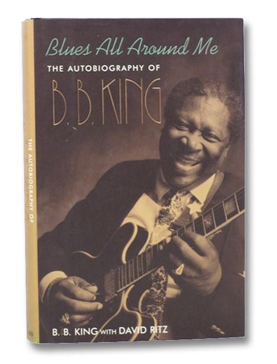 Blues All Around Me: The Autobiography of B.B. King, King, B.B.; Ritz, David